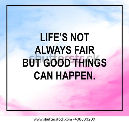 Lifes Not Always Fair Quotes Wwwpicswecom