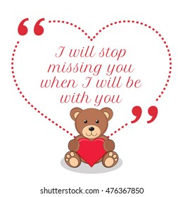 Inspirational love quote. I will stop missing you when I will be with you. Simple cute design.