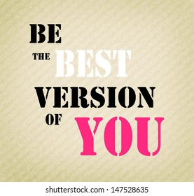 "An inspirational motivating quote ""Be the best version of you"""