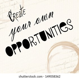 "An inspirational motivating quote ""Create your own opportunities"""