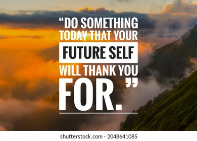 Inspirational quote about life with nature background, Do something today that your future self will thank you for