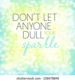 Inspirational quote art - Don't let anyone dull your sparkle.
