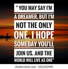 Inspirational quote with beautiful evening sky wallpaper background, You may say I'm a dreamer, but I'm not the only one. I hope someday you'll join us. And the world will live as one.