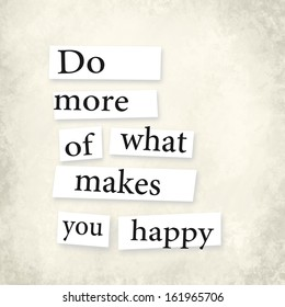 "An inspirational quote ""Do more of what makes you happy"""