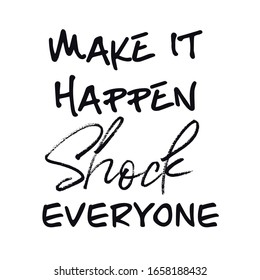 Inspirational Quote - Make it happen shock everyone