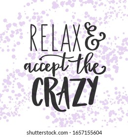 Inspirational Quote - Relax and accept the Crazy