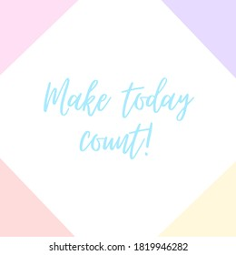 Inspirational quote with the text Make today count. Message or card. Concept of inspiration. Positive phrase. Poster, card, banner design with copy space.