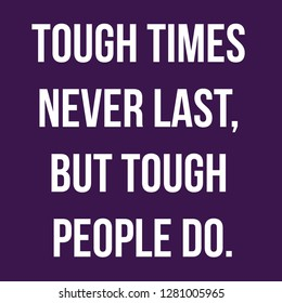 Inspirational quote. tough times never last, but tough people do.