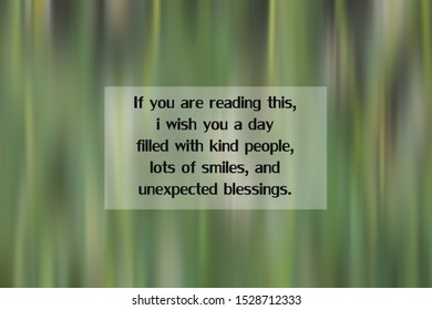 Inspirational quote - If you are reading this, i wish you a day filled with kind people, lots of smiles, and unexpected blessings. With blurry green grass in digital motion texture background.