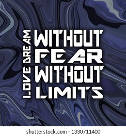 Inspirational Quotes Dream without fear love without limits, positive, motivation