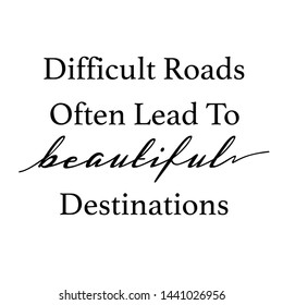 Inspirational Typographic Quote - Difficult Roads often lead