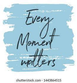 Inspirational Typographic Quote - Every Moment matters