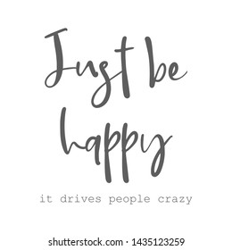 Inspirational Typographic Quote - Just be Happy it makes people crazy