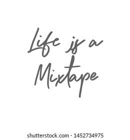 Inspirational Typographic Quote - Life is a mixtape