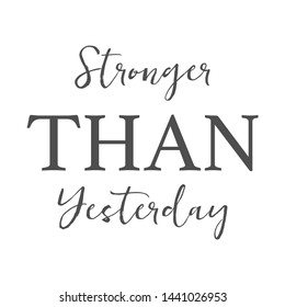 Inspirational Typographic Quote - Stronger Than Yesterday