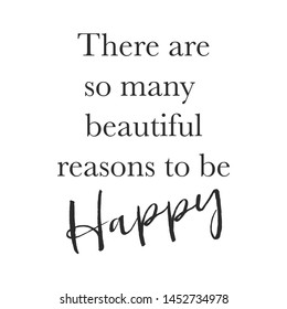 Inspirational Typographic Quote - There are many beautiful reasons to be Happy