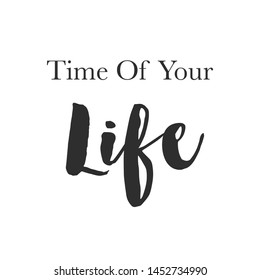 Inspirational Typographic Quote - Time of your Life