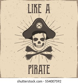 """Inspirational typography and pirate label, poster. Motivation text - """"Like a pirate"""" with grunge effects and skull. Retro style for tee design, t-shirt, web projects"""