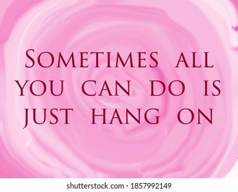 """Inspire quote """"Sometimes all you can do is just hang on"""""""