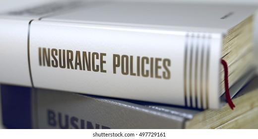 Insurance Policies - Book Title. Insurance Policies. Book Title on the Spine. Stack of Books with Title - Insurance Policies. Closeup View. Toned Image. 3D.