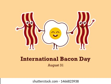 International Bacon Day illustration. Bacon and egg cartoon character. Cheerful bacon with egg. American Food & Beverage Holiday. Important day. International Bacon Day Poster, August 31