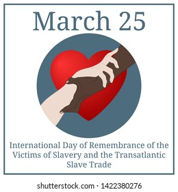 International day of remembrance for the victims of slavery and the transatlantic slave trade. March 25. March calendar. Holding hands showing unity. Multinational equality. Illustration for design.