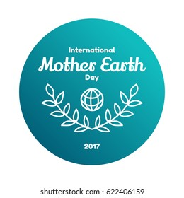 International Mother Earth Day. April 22, 2017. The event theme is Environmental and Climate Literacy. The globe and two olive branches, symbol of the World. label