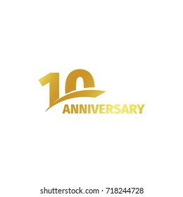 Isolated abstract golden 10th anniversary logo on white background. 10 number logotype. Ten years jubilee celebration icon. Tenth birthday emblem. illustration