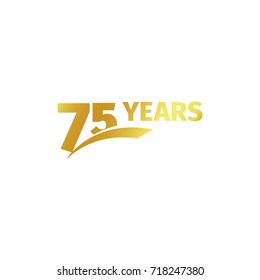 Isolated abstract golden 75th anniversary logo on white background. 75 number logotype. Seventy-five years jubilee celebration icon. Birthday emblem. illustration
