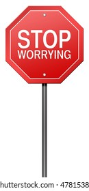 "Isolated Road Sign Metaphor with ""Stop Worrying"""
