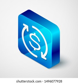 Isometric Return of investment icon isolated on white background. Money convert icon. Refund sign. Dollar converter concept. Blue square button