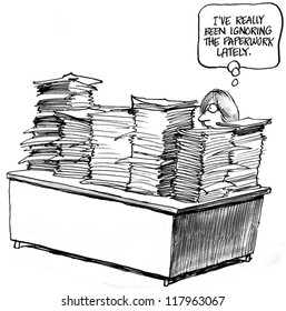 """""""I've really been ignoring the paperwork lately."""""""