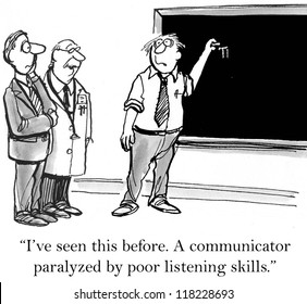 """""""I've seen this before. A communicator paralyzed by poor listening skills."""""""
