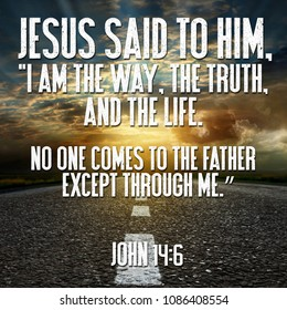 """Jesus said to him, """"I am the way, the truth, and the life. No one comes to the Father except through me."""" John 14:6"""