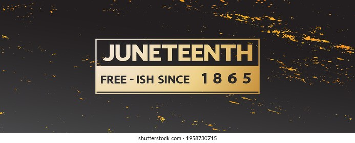 Juneteenth free ish since 1865 modern poster, design banner, card, festive concept. African-American Independence Day. Gold lettering in the frame on grunge dark texture