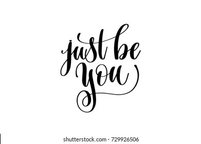 just be you hand written lettering inscription to poster, banner, printable wall art or overly photography, calligraphy raster version illustration