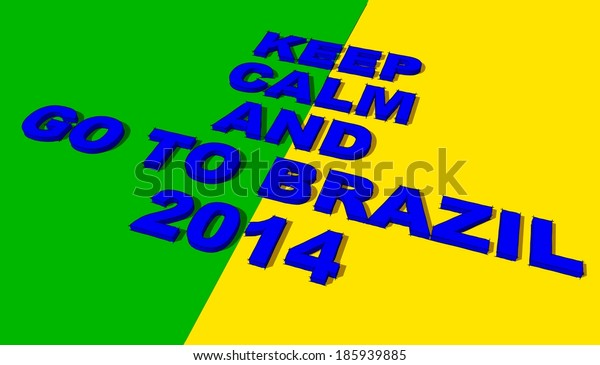 Keep calm and go to Brazil 2014