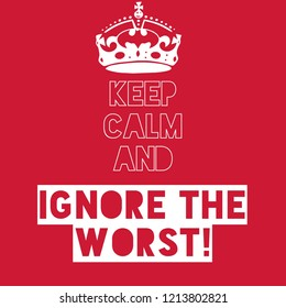 keep calm and ignore the worst