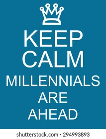 Keep Calm Millennials are Ahead blue sign making a great concept