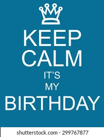 Keep Calm It's My Birthday blue sign with crown making a great concept