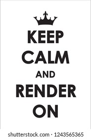 Keep calm and render on poster for print
