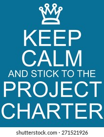 Keep Calm and stick to the Project Charter blue sign with crown making a great concept.