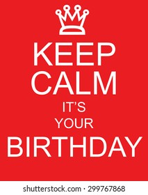 Keep Calm It's Your Birthday red sign with crown making a great concept