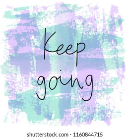 Keep going hand drawn lettering. Inspirational quote on violet and green watercolor background.
