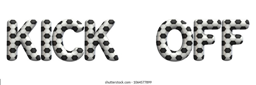 Kick off word made from a football soccer ball texture. 3D Rendering