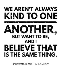 kindness quotes. We aren't always kind to one another but want to be.