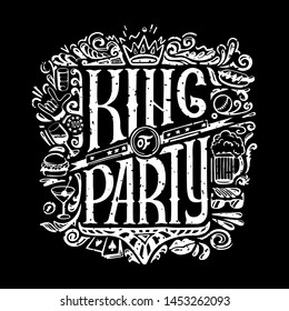 King of party T-shirts print for dark background. KING of PARTY text and handwritten men stuff drawings in old grunge style. handrawn Lettering. illustraton
