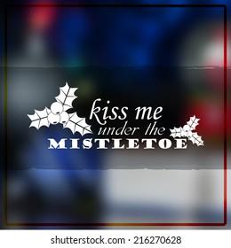 Kiss me under the mistletoe. Christmas Background (Raster)