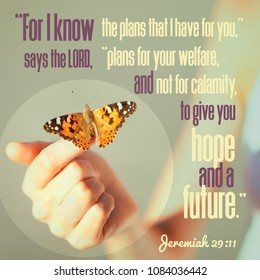 """""""For I know the plans that I have for you,"""" says the LORD, """"plans for your welfare, and not for calamity, to give you hope and a future."""" Jeremiah 29:11"""