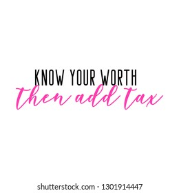 know your worth then add tax motivation quote poster girly calligraphy